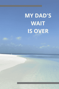 beach with blue, sunny sky and white sand with the words my dad's wait is over